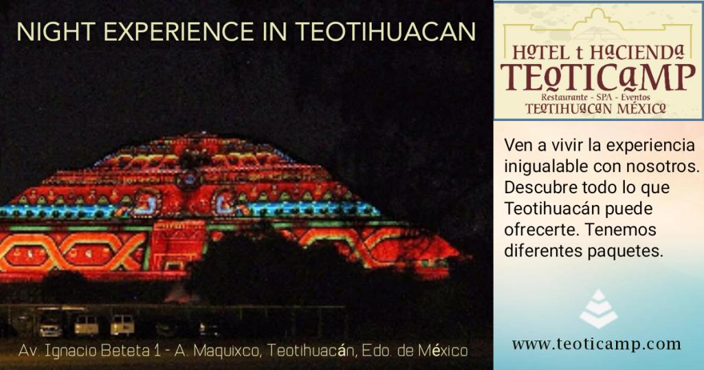 Experiencia Nocturna en Teotihuacán. Hotel Hacienda Teoticamp